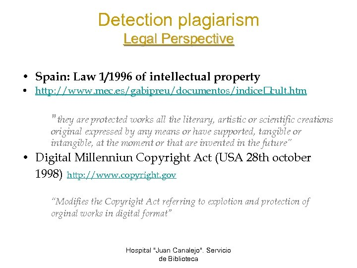 Detection plagiarism Legal Perspective • Spain: Law 1/1996 of intellectual property • http: //www.
