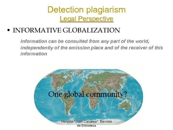 Detection plagiarism Legal Perspective • INFORMATIVE GLOBALIZATION Information can be consulted from any part