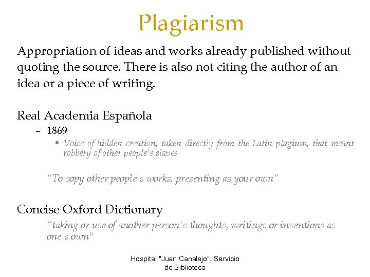 Plagiarism Appropriation of ideas and works already published without quoting the source. There is