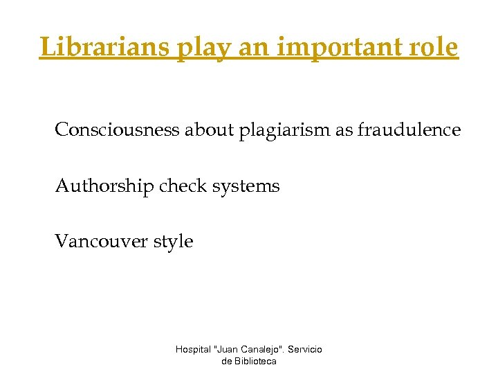 Librarians play an important role Consciousness about plagiarism as fraudulence Authorship check systems Vancouver