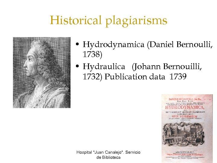 Historical plagiarisms • Hydrodynamica (Daniel Bernoulli, 1738) • Hydraulica (Johann Bernouilli, 1732) Publication data