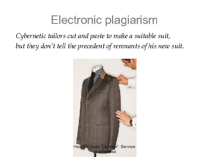 Electronic plagiarism Cybernetic tailors cut and paste to make a suitable suit, but they