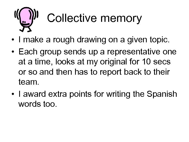 Collective memory • I make a rough drawing on a given topic. • Each