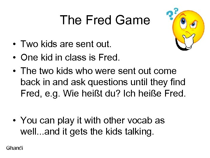 The Fred Game • Two kids are sent out. • One kid in class