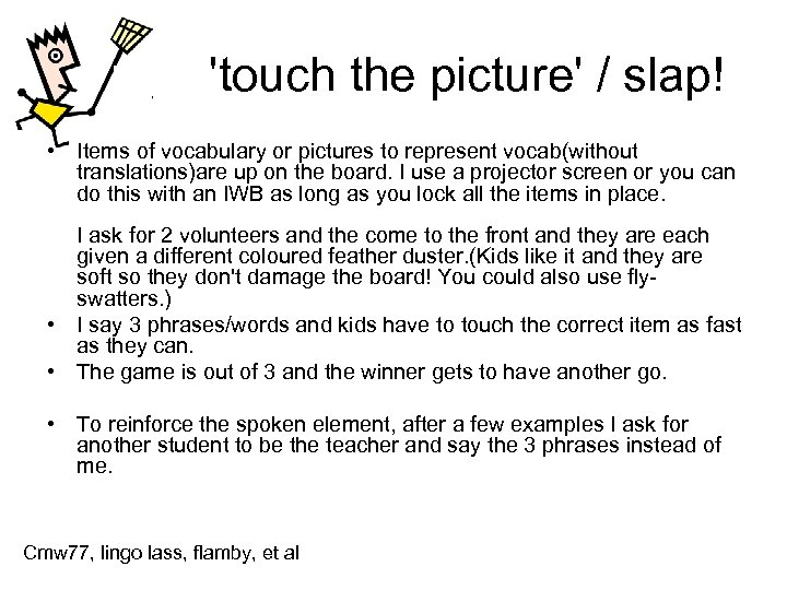 'touch the picture' / slap! • Items of vocabulary or pictures to represent vocab(without