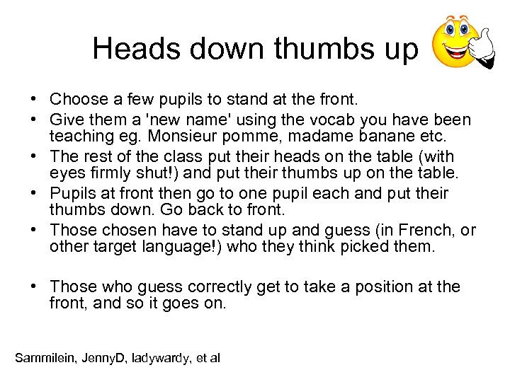 Heads down thumbs up • Choose a few pupils to stand at the front.