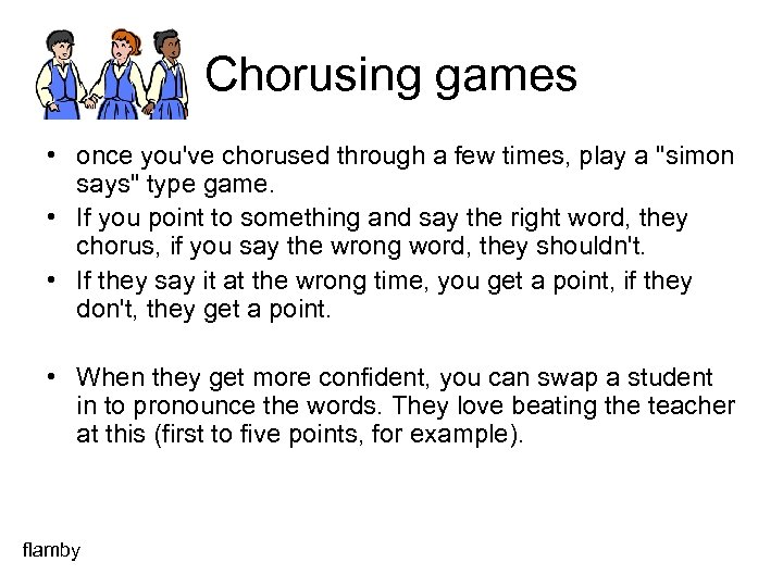 Chorusing games • once you've chorused through a few times, play a