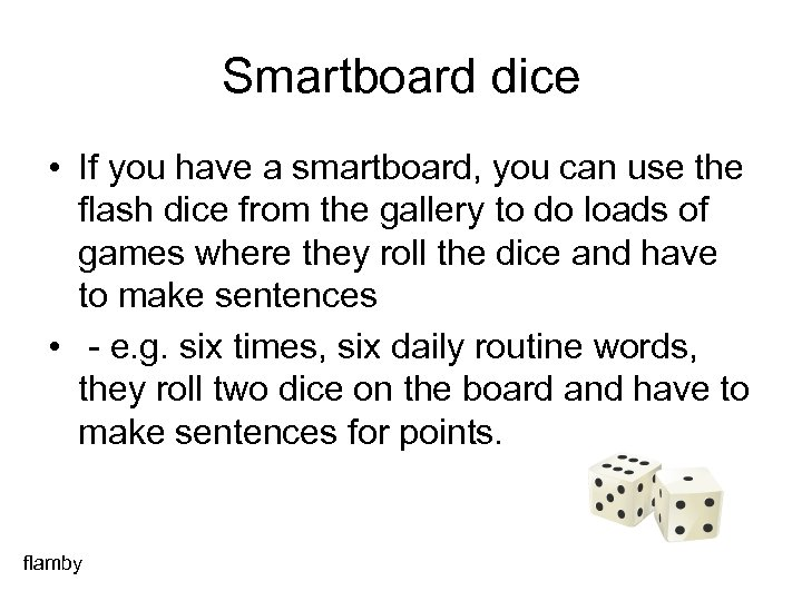 Smartboard dice • If you have a smartboard, you can use the flash dice