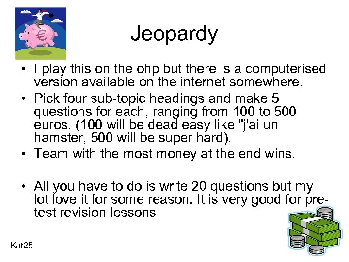 Jeopardy • I play this on the ohp but there is a computerised version