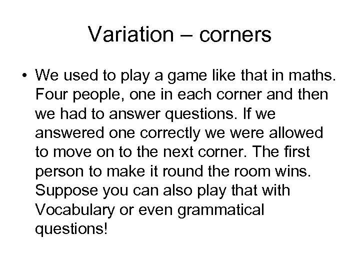 Variation – corners • We used to play a game like that in maths.