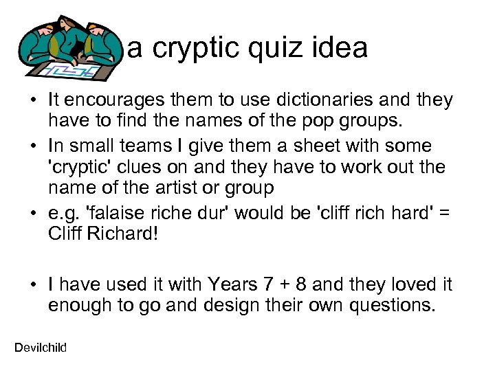 a cryptic quiz idea • It encourages them to use dictionaries and they have