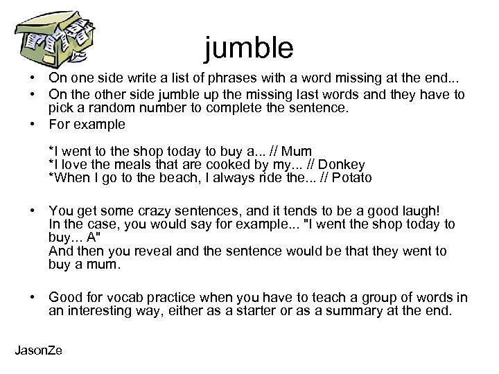 jumble • On one side write a list of phrases with a word missing
