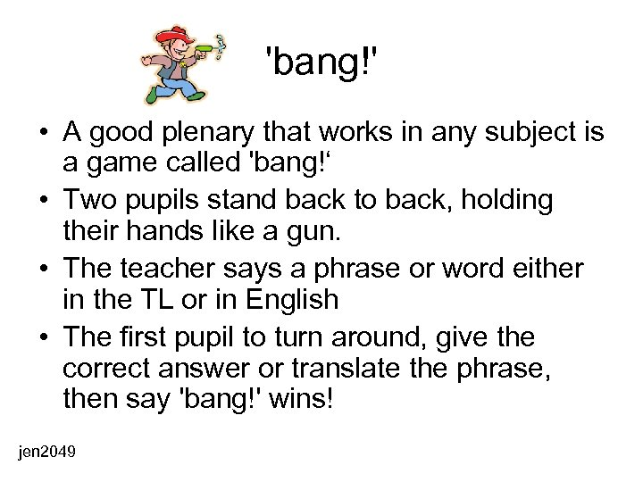 'bang!' • A good plenary that works in any subject is a game called