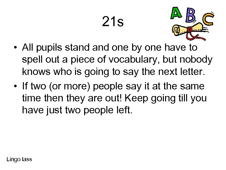 21 s • All pupils stand one by one have to spell out a