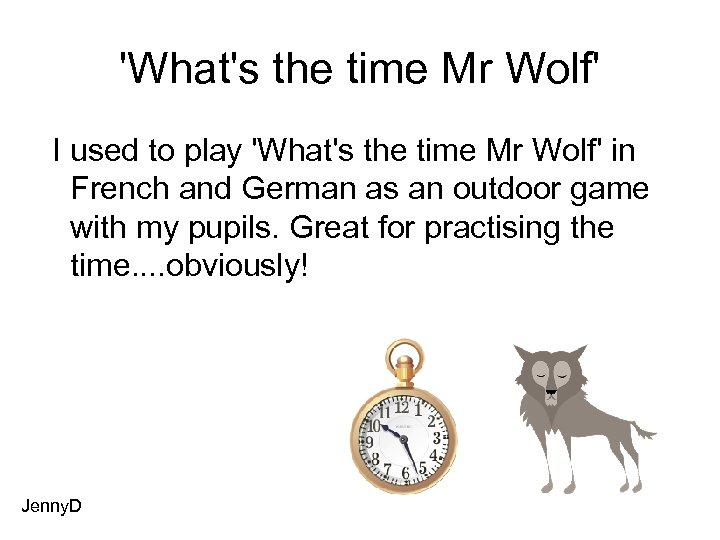 'What's the time Mr Wolf' I used to play 'What's the time Mr Wolf'