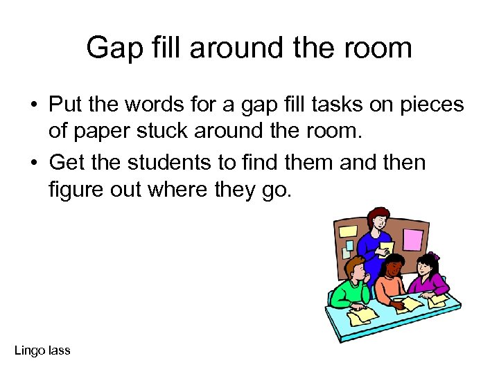 Gap fill around the room • Put the words for a gap fill tasks