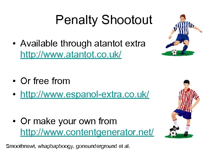 Penalty Shootout • Available through atantot extra http: //www. atantot. co. uk/ • Or
