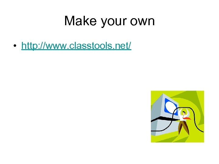 Make your own • http: //www. classtools. net/