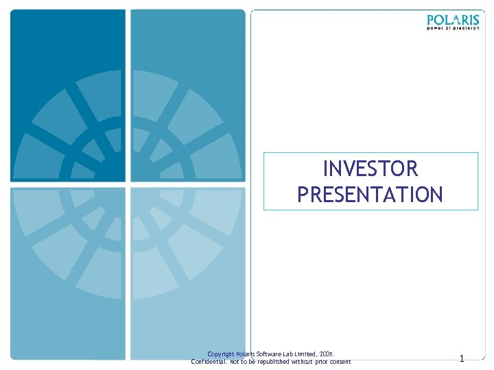 INVESTOR PRESENTATION Copyright Polaris Software Lab Limited, 2005. Confidential. Not to be republished without