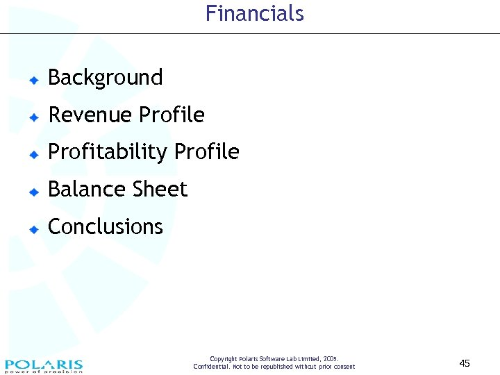 Financials Background Revenue Profile Profitability Profile Balance Sheet Conclusions Copyright Polaris Software Lab Limited,