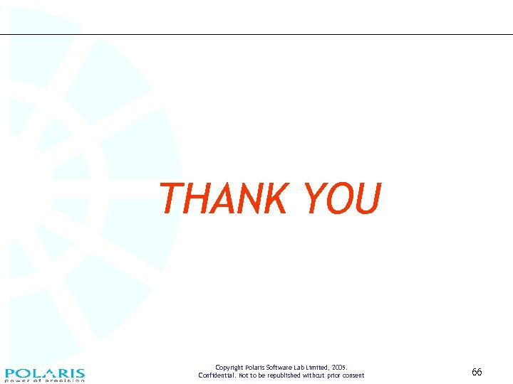 THANK YOU Copyright Polaris Software Lab Limited, 2005. Confidential. Not to be republished without