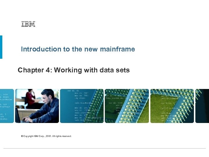 Introduction to the new mainframe Chapter 4: Working with data sets © Copyright IBM