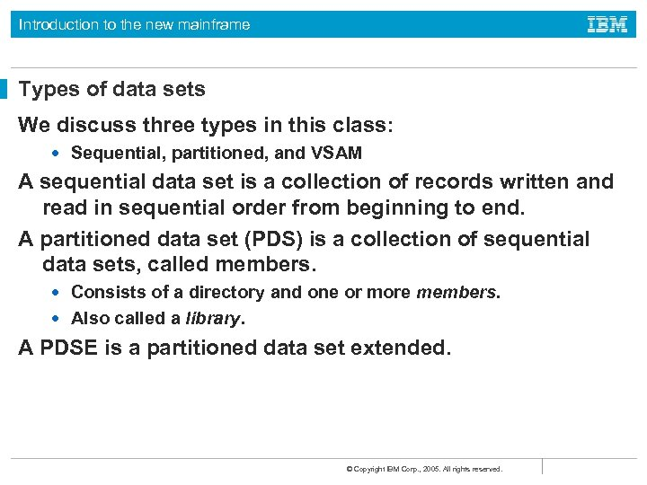 Introduction to the new mainframe Types of data sets We discuss three types in