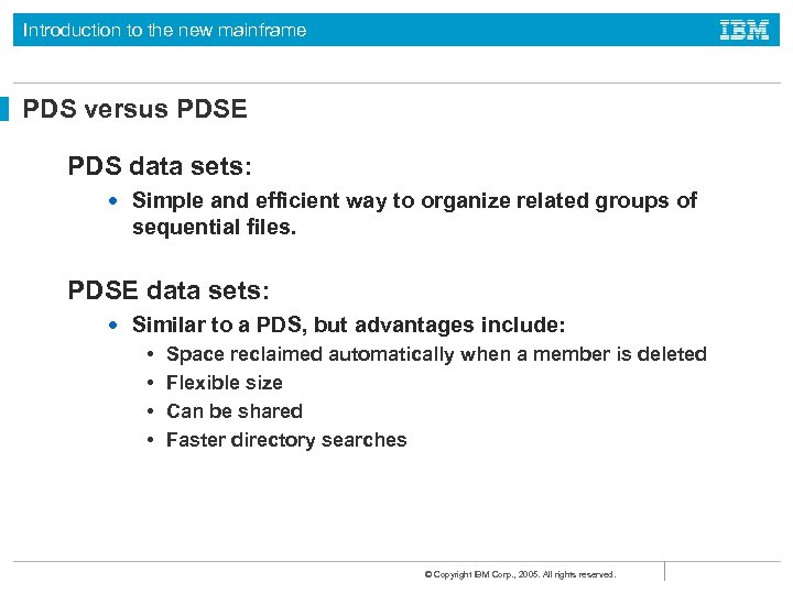 Introduction to the new mainframe PDS versus PDSE PDS data sets: • Simple and