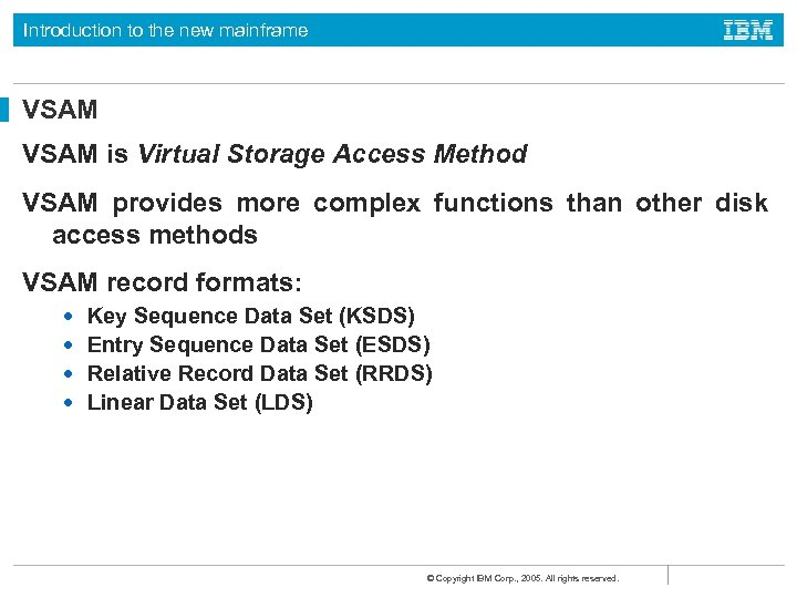 Introduction to the new mainframe VSAM is Virtual Storage Access Method VSAM provides more