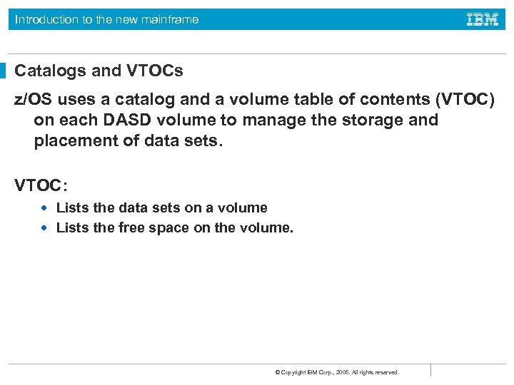 Introduction to the new mainframe Catalogs and VTOCs z/OS uses a catalog and a