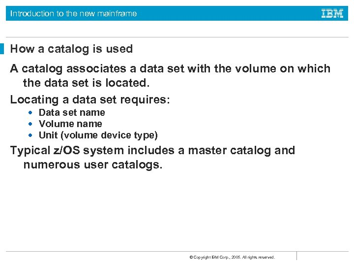 Introduction to the new mainframe How a catalog is used A catalog associates a