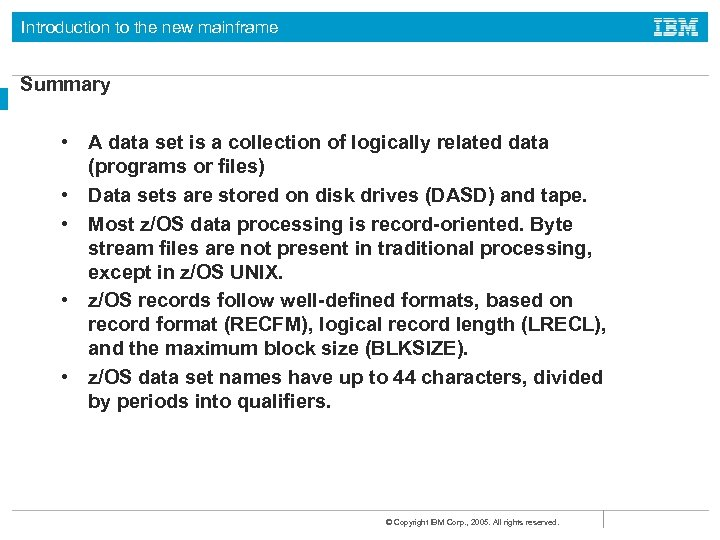 Introduction to the new mainframe Summary • A data set is a collection of