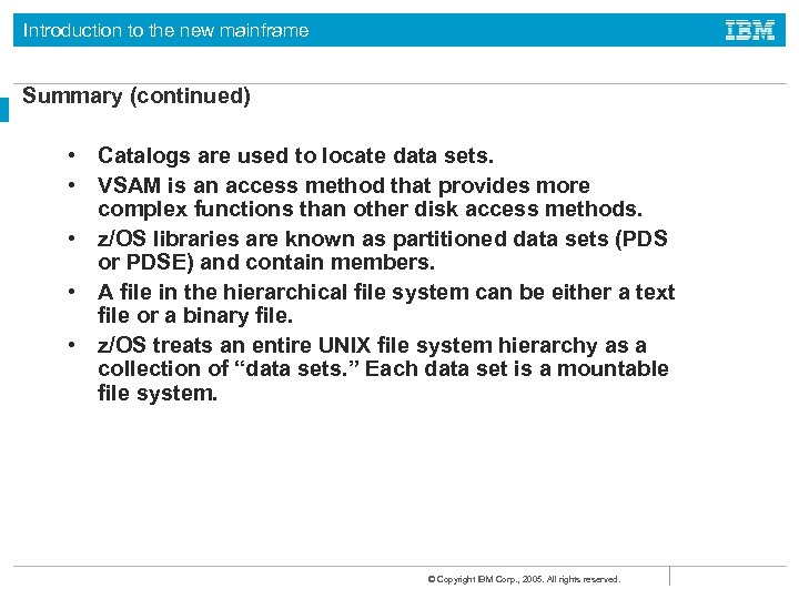 Introduction to the new mainframe Summary (continued) • Catalogs are used to locate data