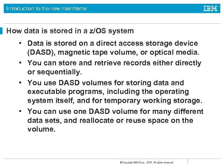 Introduction to the new mainframe How data is stored in a z/OS system •