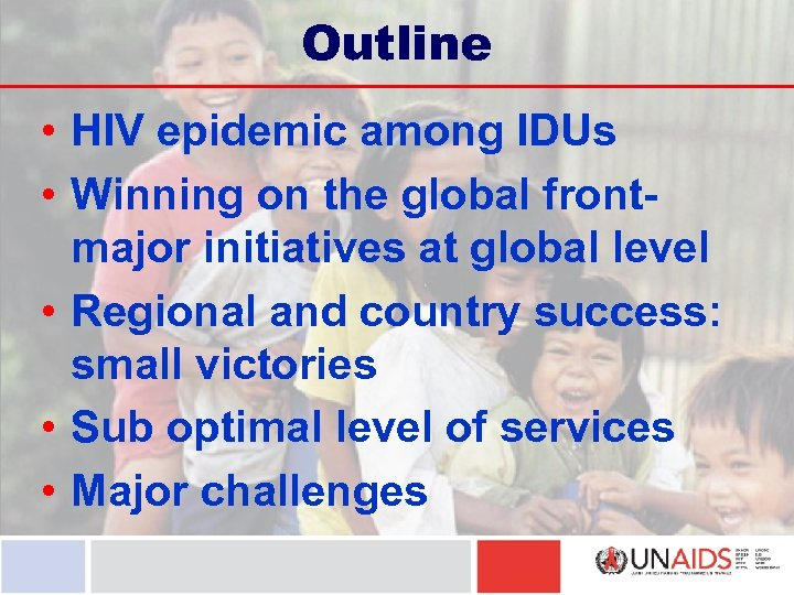 Outline • HIV epidemic among IDUs • Winning on the global frontmajor initiatives at