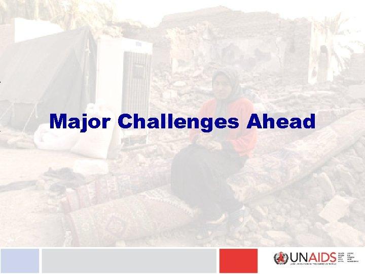 Major Challenges Ahead