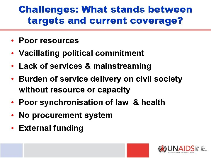 Challenges: What stands between targets and current coverage? • Poor resources • Vacillating political