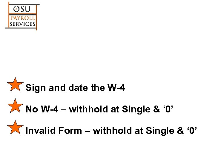 Sign and date the W-4 No W-4 – withhold at Single & ' 0'