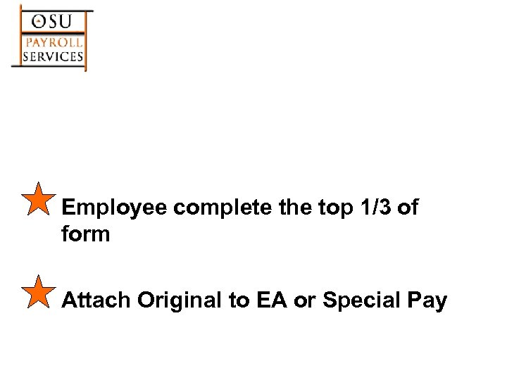 Employee complete the top 1/3 of form Attach Original to EA or Special Pay