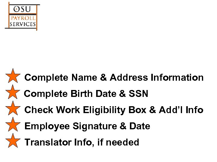 Complete Name & Address Information Complete Birth Date & SSN Check Work Eligibility Box