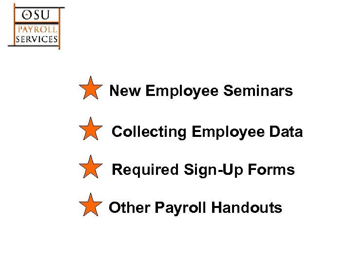 New Employee Seminars Collecting Employee Data Required Sign-Up Forms Other Payroll Handouts