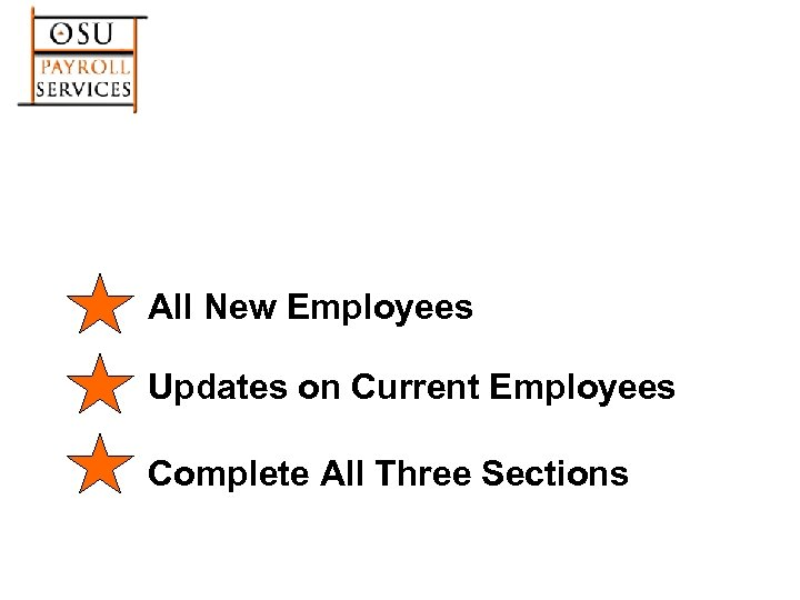 All New Employees Updates on Current Employees Complete All Three Sections