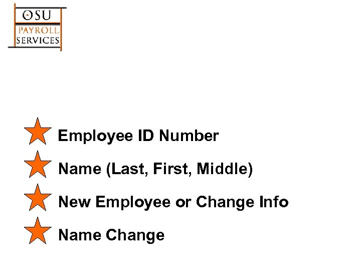 Employee ID Number Name (Last, First, Middle) New Employee or Change Info Name Change