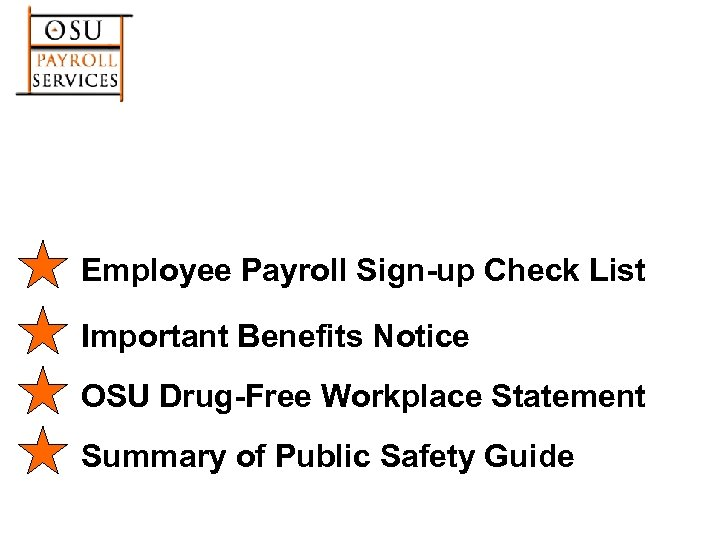 Employee Payroll Sign-up Check List Important Benefits Notice OSU Drug-Free Workplace Statement Summary of