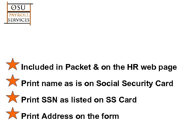 Included in Packet & on the HR web page Print name as is on