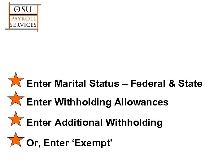 Enter Marital Status – Federal & State Enter Withholding Allowances Enter Additional Withholding Or,