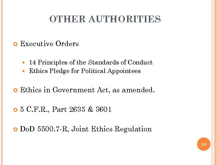 OTHER AUTHORITIES Executive Orders 14 Principles of the Standards of Conduct Ethics Pledge for