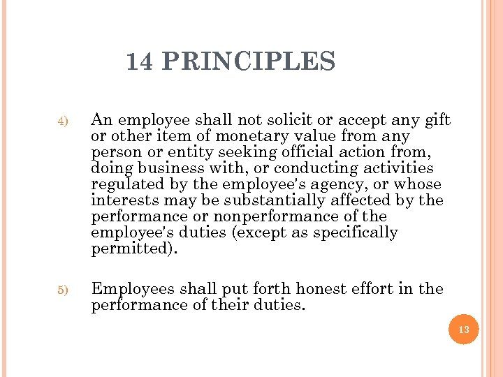 14 PRINCIPLES 4) An employee shall not solicit or accept any gift or other