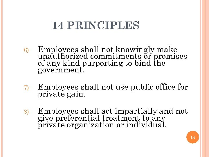 14 PRINCIPLES 6) Employees shall not knowingly make unauthorized commitments or promises of any