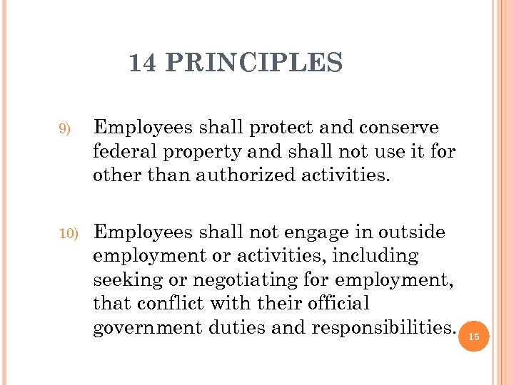 14 PRINCIPLES 9) Employees shall protect and conserve federal property and shall not use